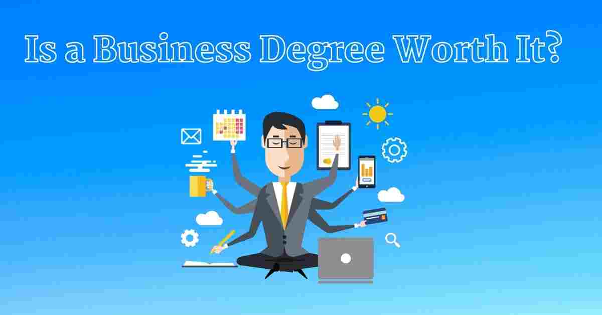 Is a Business Degree Worth It?