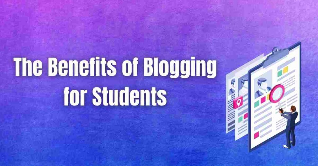 The Benefits of Blogging for Students