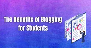 Read more about the article The Benefits of Blogging for Students