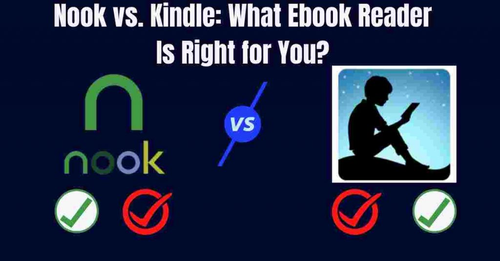 Nook vs. Kindle:What Ebook Reader Is Right for You?