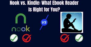 Read more about the article Nook vs. Kindle:What Ebook Reader Is Right for You?