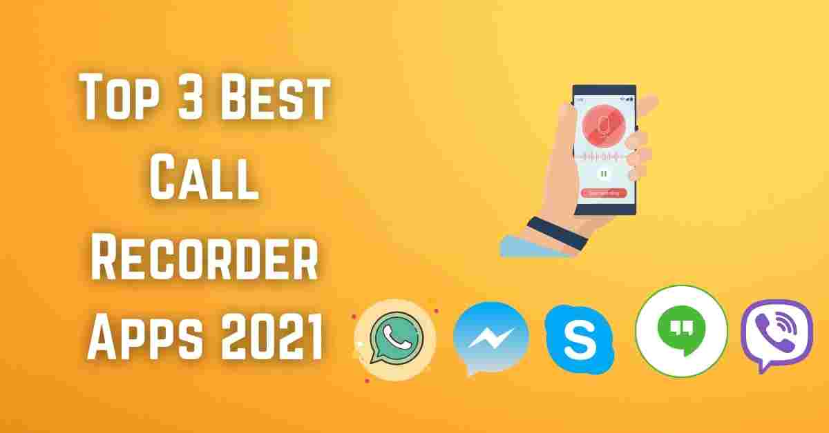 Top 3 Best Call Recorder Apps 2021