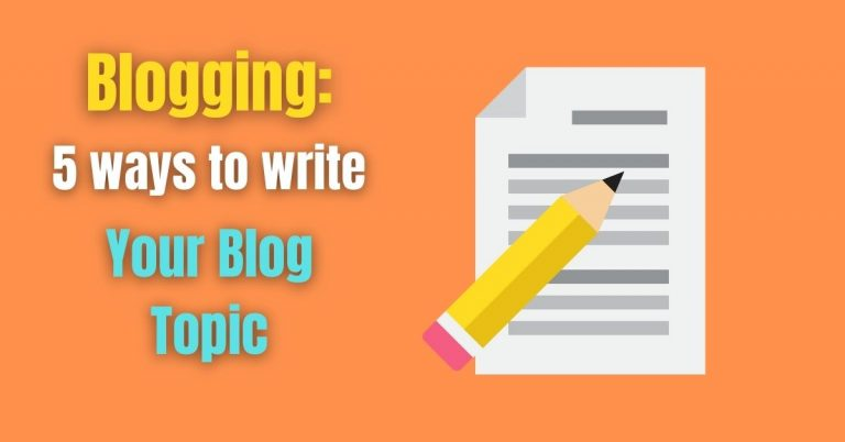 Read more about the article Blogging: 5 ways to write Your Blog Topic
