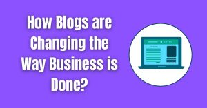 Read more about the article How Blogs are Changing the Way Business is Done?