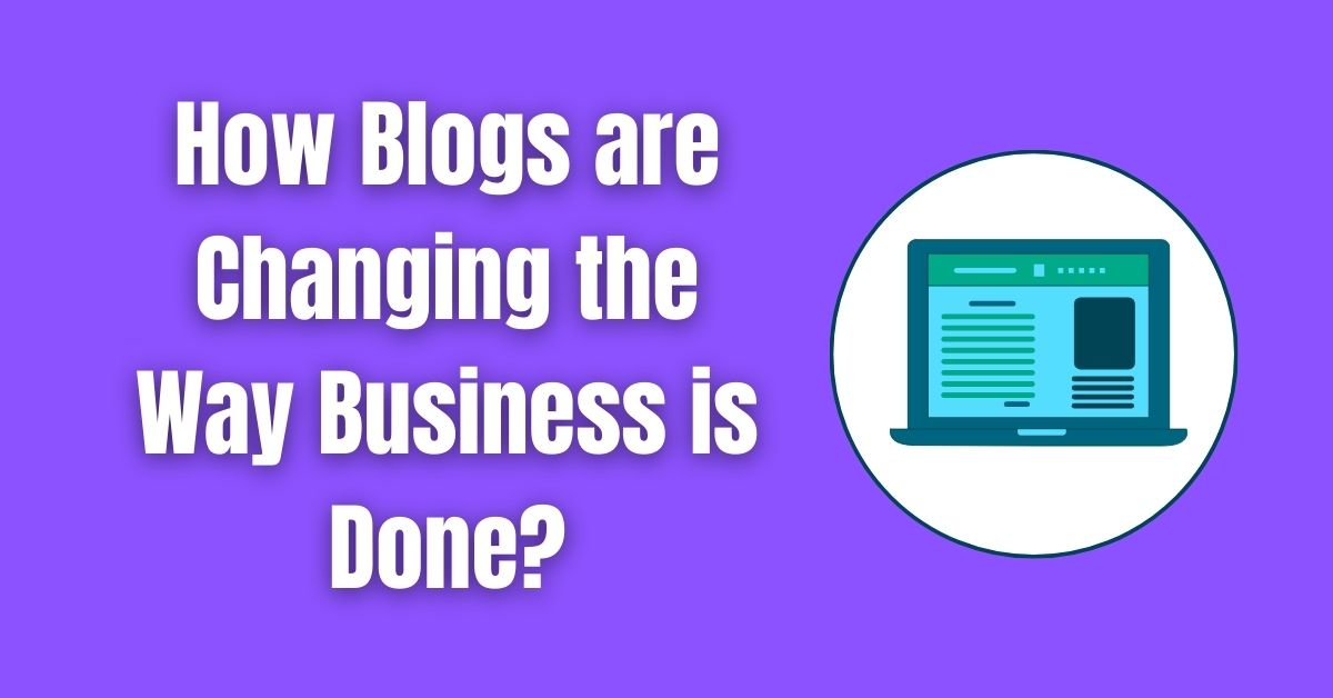 How Blogs are Changing the Way Business is Done?