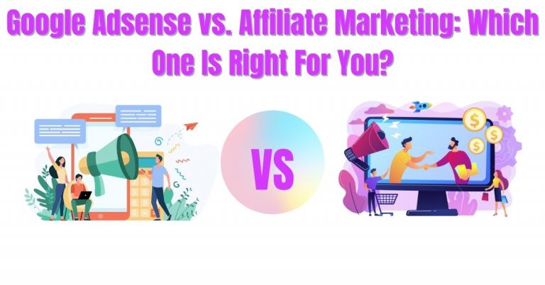 Read more about the article Google Adsense vs. Affiliate Marketing: Which One Is Right For You?